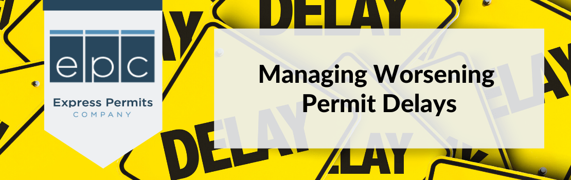 Managing Worsening Permit Delays During the Covid Crisis